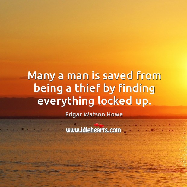 Many a man is saved from being a thief by finding everything locked up. Image