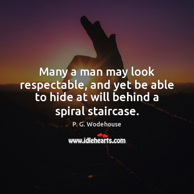 Many a man may look respectable, and yet be able to hide Image