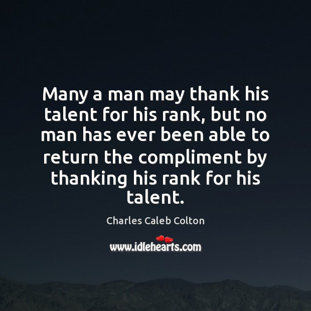 Many a man may thank his talent for his rank, but no Charles Caleb Colton Picture Quote