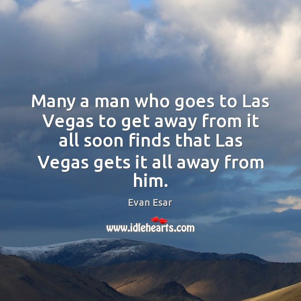 Many a man who goes to Las Vegas to get away from Image
