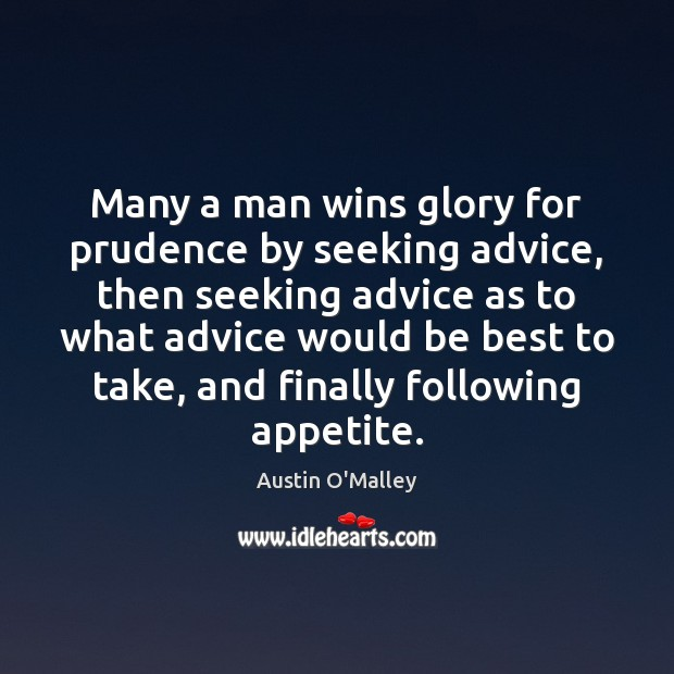 Many a man wins glory for prudence by seeking advice, then seeking Austin O'Malley Picture Quote