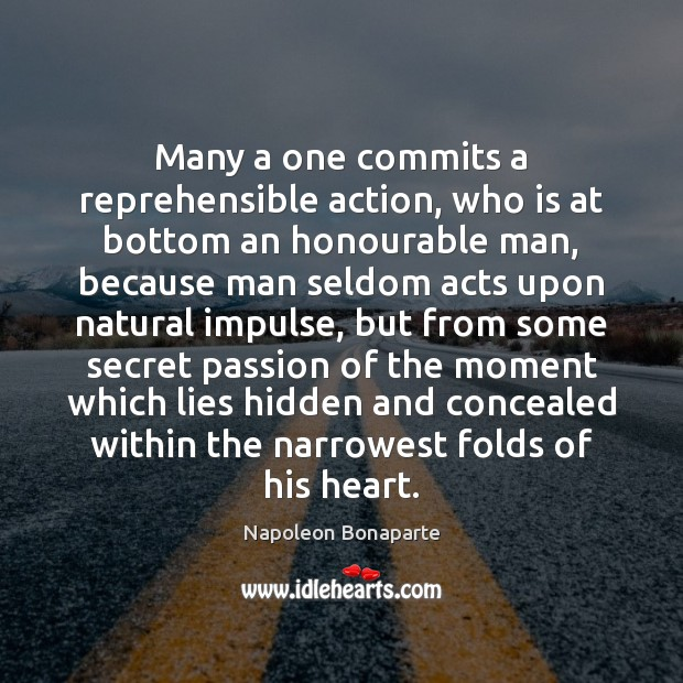Many a one commits a reprehensible action, who is at bottom an Napoleon Bonaparte Picture Quote