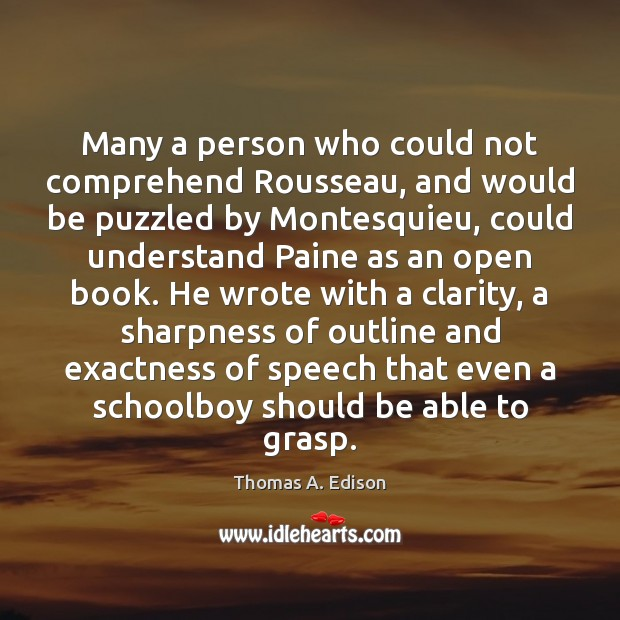 Many a person who could not comprehend Rousseau, and would be puzzled Thomas A. Edison Picture Quote