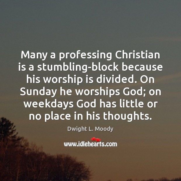 Many a professing Christian is a stumbling-block because his worship is divided. Image