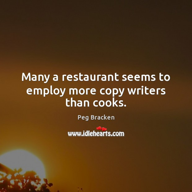 Many a restaurant seems to employ more copy writers than cooks. Image
