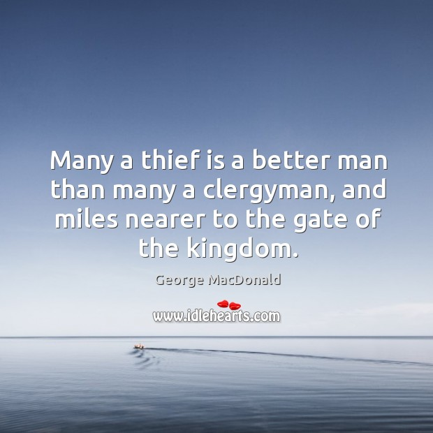 Image, Many a thief is a better man than many a clergyman, and miles nearer to the gate of the kingdom.