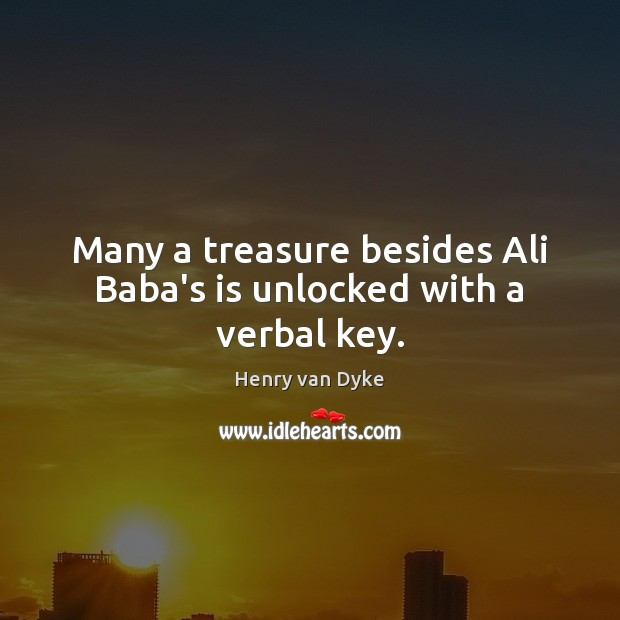 Image, Many a treasure besides Ali Baba's is unlocked with a verbal key.