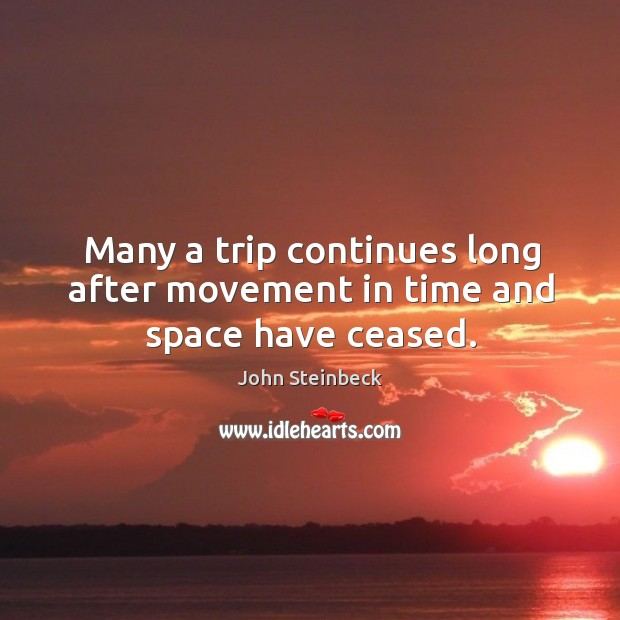 Many a trip continues long after movement in time and space have ceased. Image