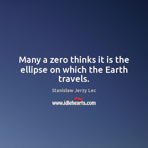 Many a zero thinks it is the ellipse on which the Earth travels. Image
