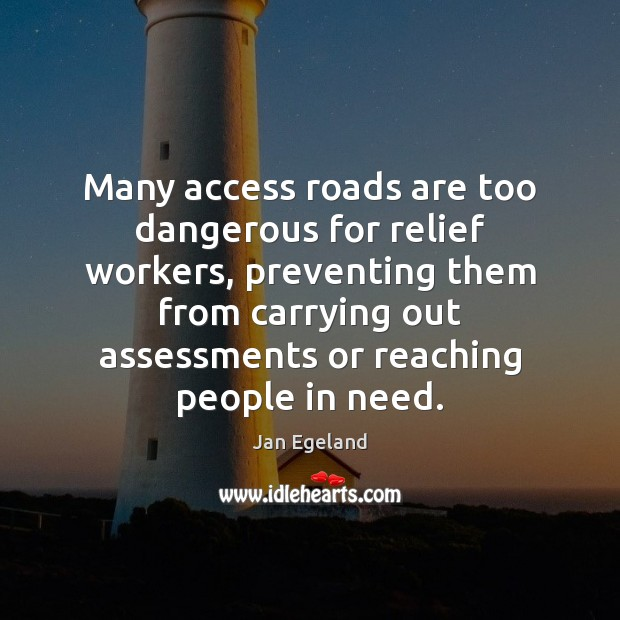 Many access roads are too dangerous for relief workers, preventing them from Jan Egeland Picture Quote