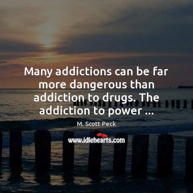 Many addictions can be far more dangerous than addiction to drugs. Addiction Quotes Image