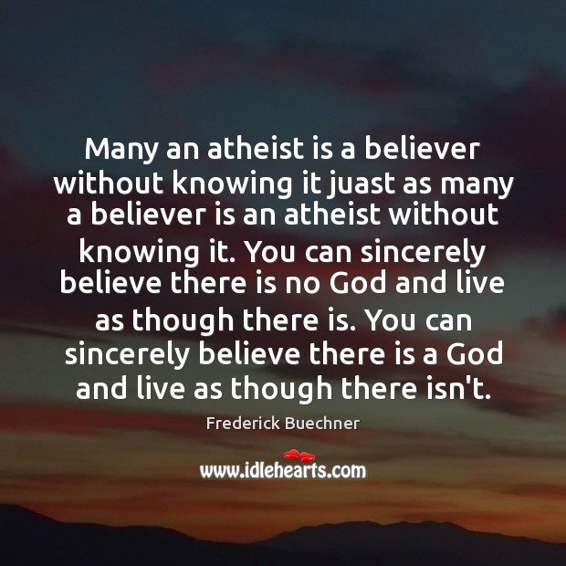 Many an atheist is a believer without knowing it juast as many Frederick Buechner Picture Quote