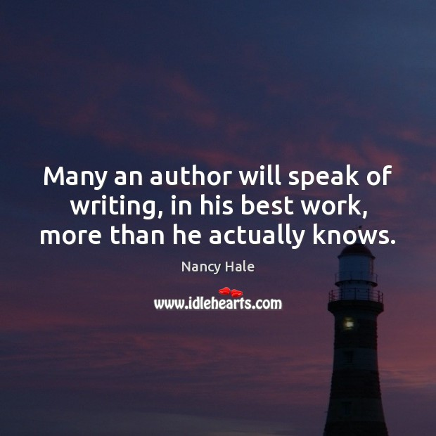 Many an author will speak of writing, in his best work, more than he actually knows. Image
