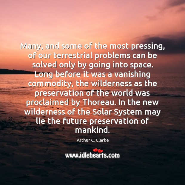 Many, and some of the most pressing, of our terrestrial problems can Arthur C. Clarke Picture Quote