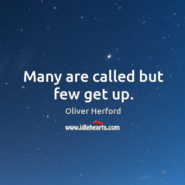 Many are called but few get up. Oliver Herford Picture Quote