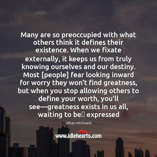 Many are so preoccupied with what others think it defines their existence. Jillian Michaels Picture Quote