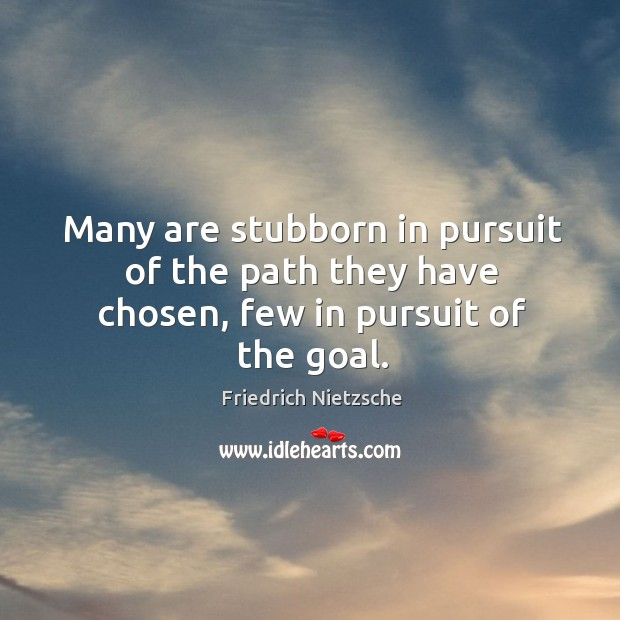 Image, Many are stubborn in pursuit of the path they have chosen, few in pursuit of the goal.