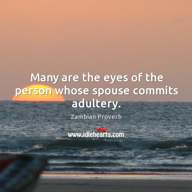 Many are the eyes of the person whose spouse commits adultery. Zambian Proverbs Image