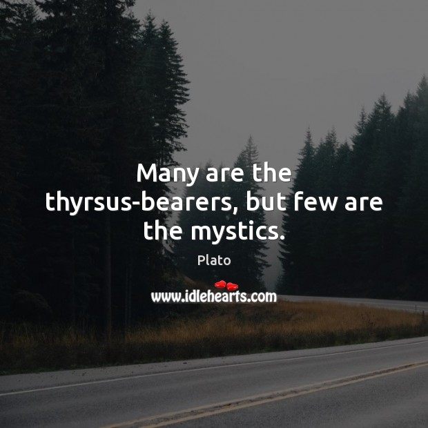 Many are the thyrsus-bearers, but few are the mystics. Image