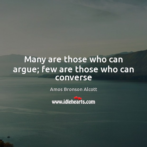 Image, Many are those who can argue; few are those who can converse