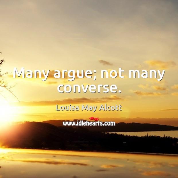 Many argue; not many converse. Image