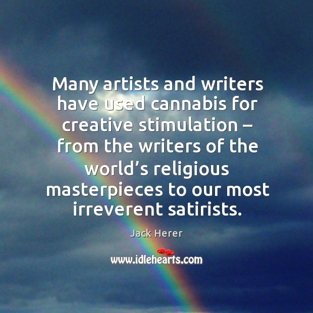 Many artists and writers have used cannabis for creative stimulation – from the writers of the Jack Herer Picture Quote