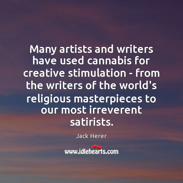 Many artists and writers have used cannabis for creative stimulation – from Jack Herer Picture Quote