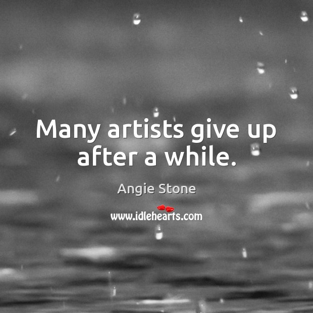 Image, Many artists give up after a while.