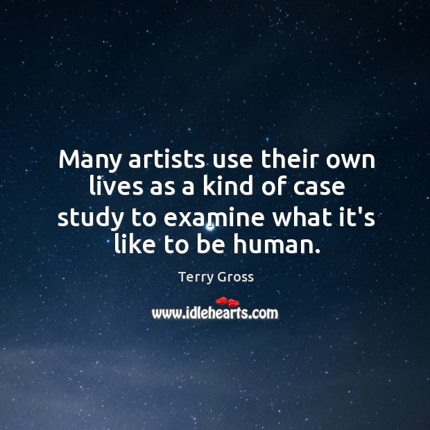 Many artists use their own lives as a kind of case study Image