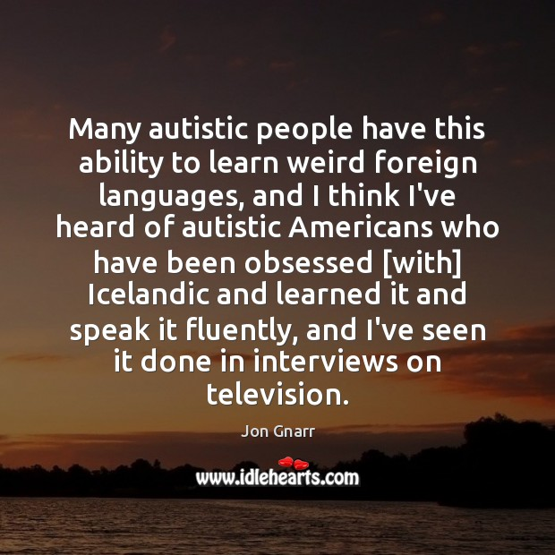 Many autistic people have this ability to learn weird foreign languages, and Jon Gnarr Picture Quote