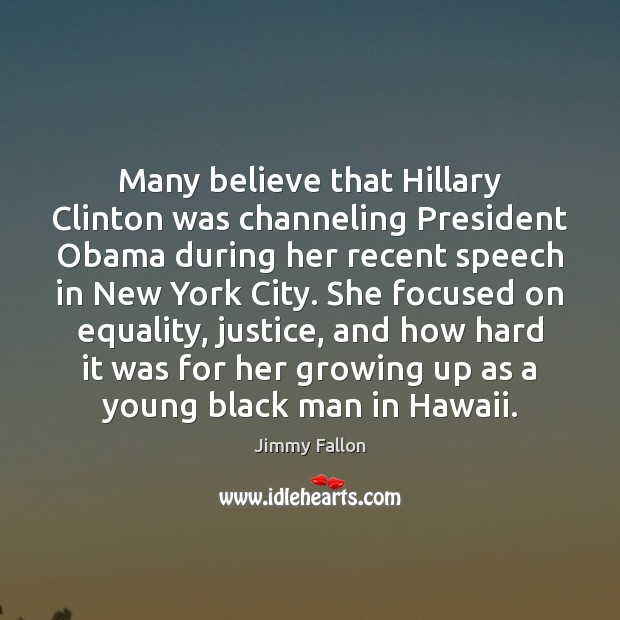 Many believe that Hillary Clinton was channeling President Obama during her recent Jimmy Fallon Picture Quote