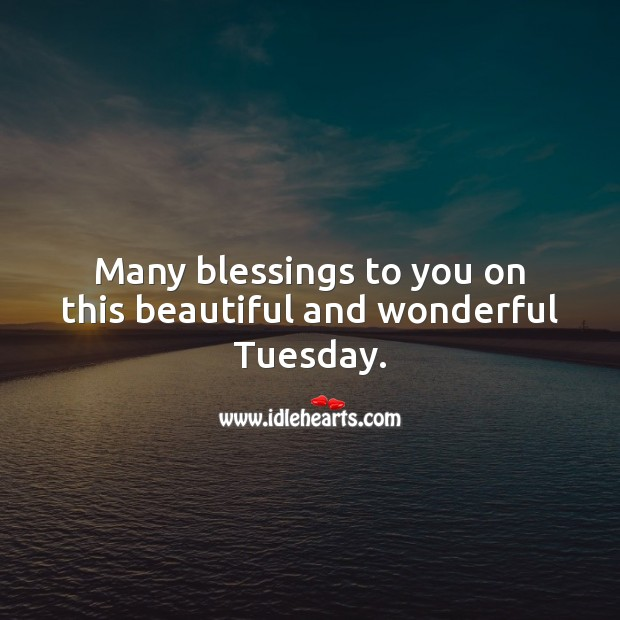 Many blessings to you on this beautiful and wonderful Tuesday. Blessings Quotes Image
