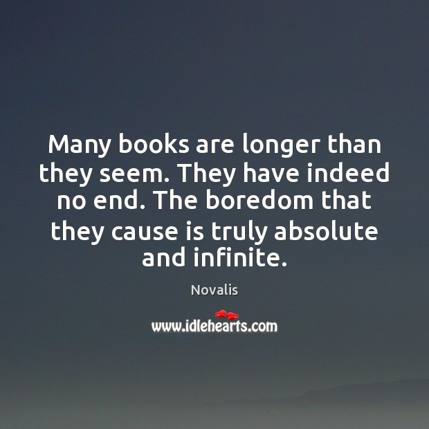 Many books are longer than they seem. They have indeed no end. Novalis Picture Quote