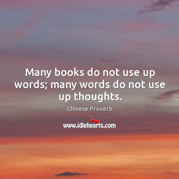 Image, Many books do not use up words; many words do not use up thoughts.