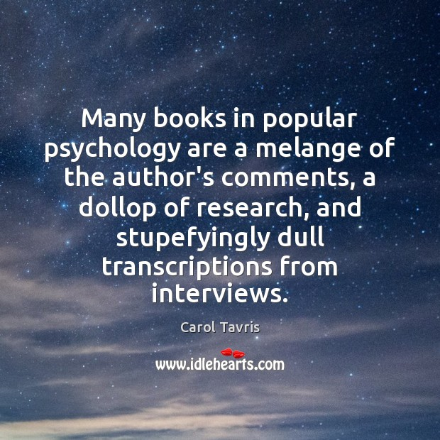 Many books in popular psychology are a melange of the author's comments, Image