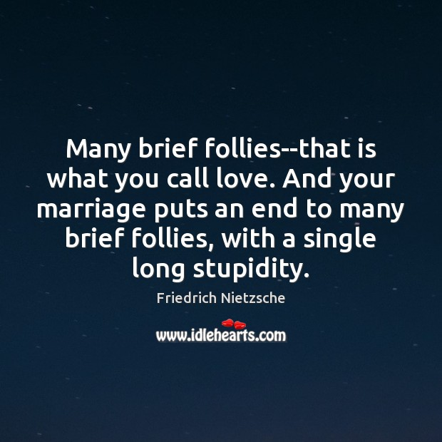 Many brief follies–that is what you call love. And your marriage puts Image