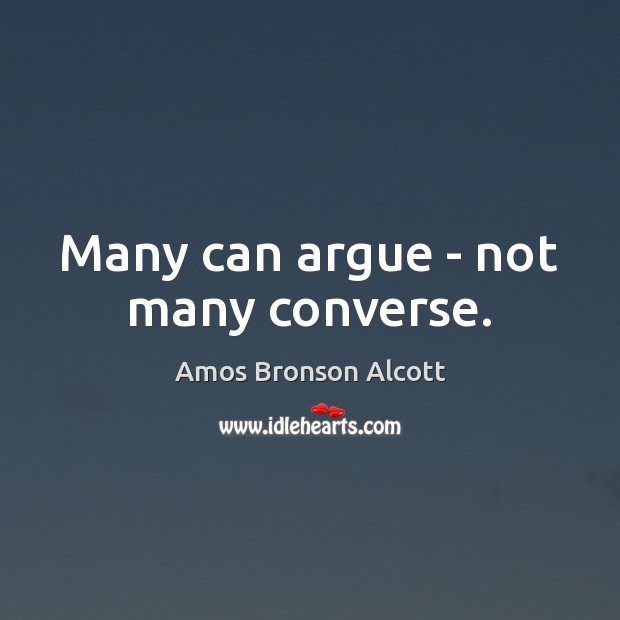 Many can argue – not many converse. Image