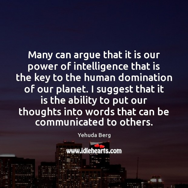Image, Many can argue that it is our power of intelligence that is