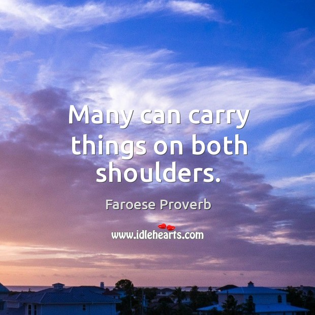 Many can carry things on both shoulders. Faroese Proverbs Image