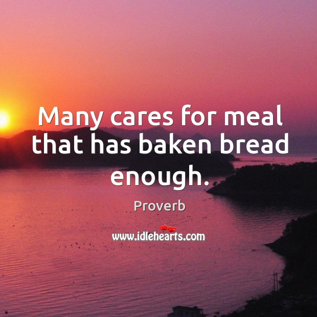 Many cares for meal that has baken bread enough. Image