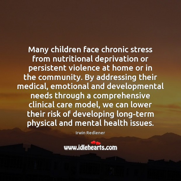 Many children face chronic stress from nutritional deprivation or persistent violence at Medical Quotes Image