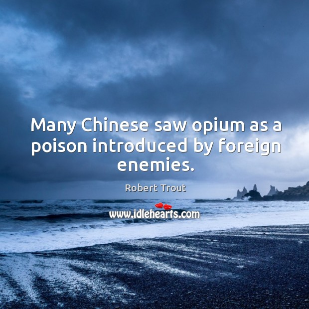 Many chinese saw opium as a poison introduced by foreign enemies. Image