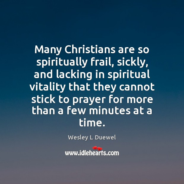 Many Christians are so spiritually frail, sickly, and lacking in spiritual vitality Image