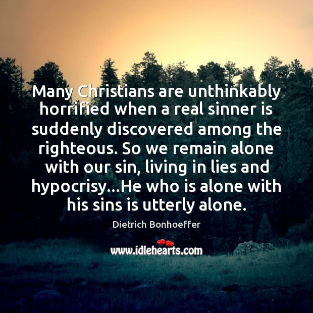 Many Christians are unthinkably horrified when a real sinner is suddenly discovered Dietrich Bonhoeffer Picture Quote