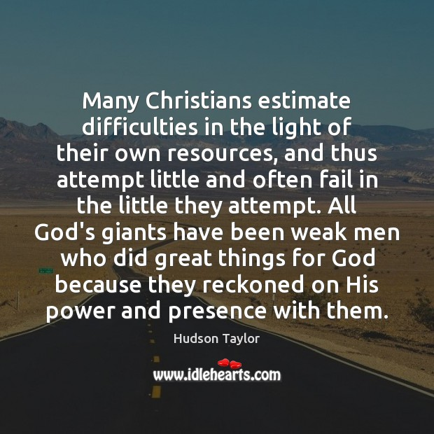 Many Christians estimate difficulties in the light of their own resources, and Image