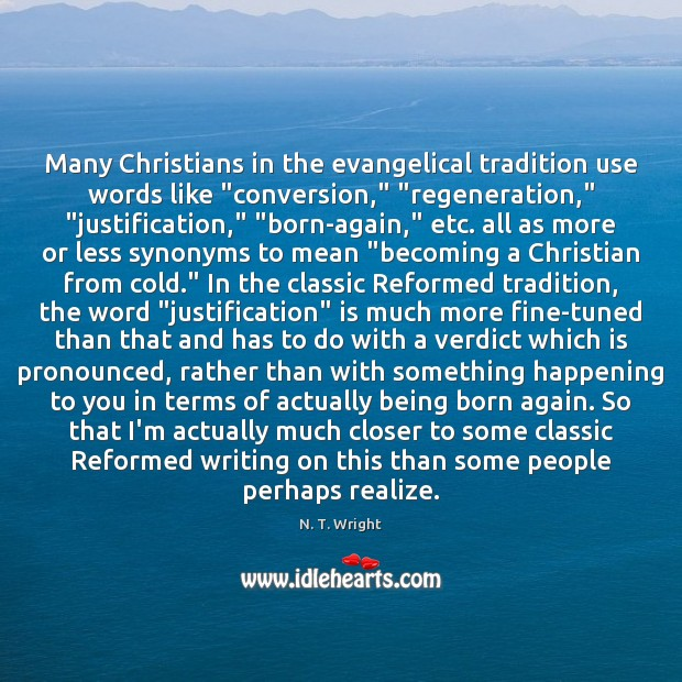 "Image, Many Christians in the evangelical tradition use words like ""conversion,"" ""regeneration,"" ""justification,"" """