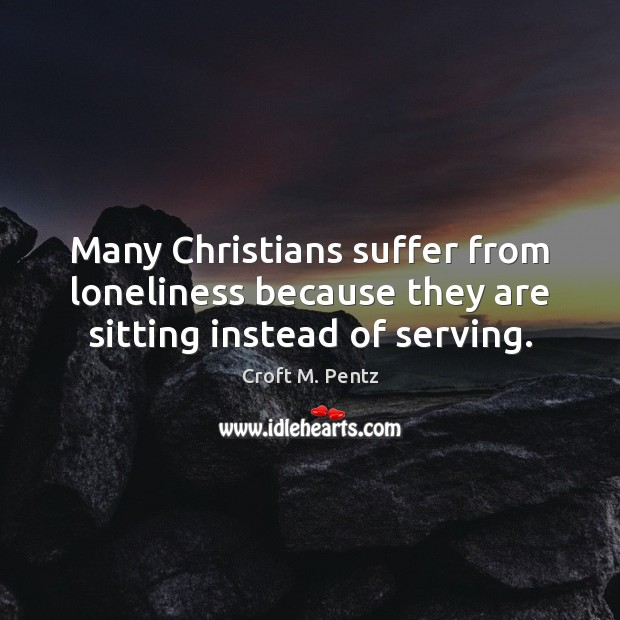 Many Christians suffer from loneliness because they are sitting instead of serving. Image