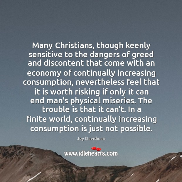 Many Christians, though keenly sensitive to the dangers of greed and discontent Image