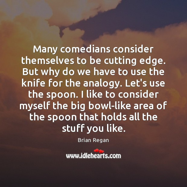 Many comedians consider themselves to be cutting edge. But why do we Image