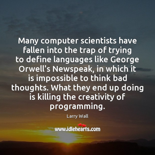 Many computer scientists have fallen into the trap of trying to define Larry Wall Picture Quote